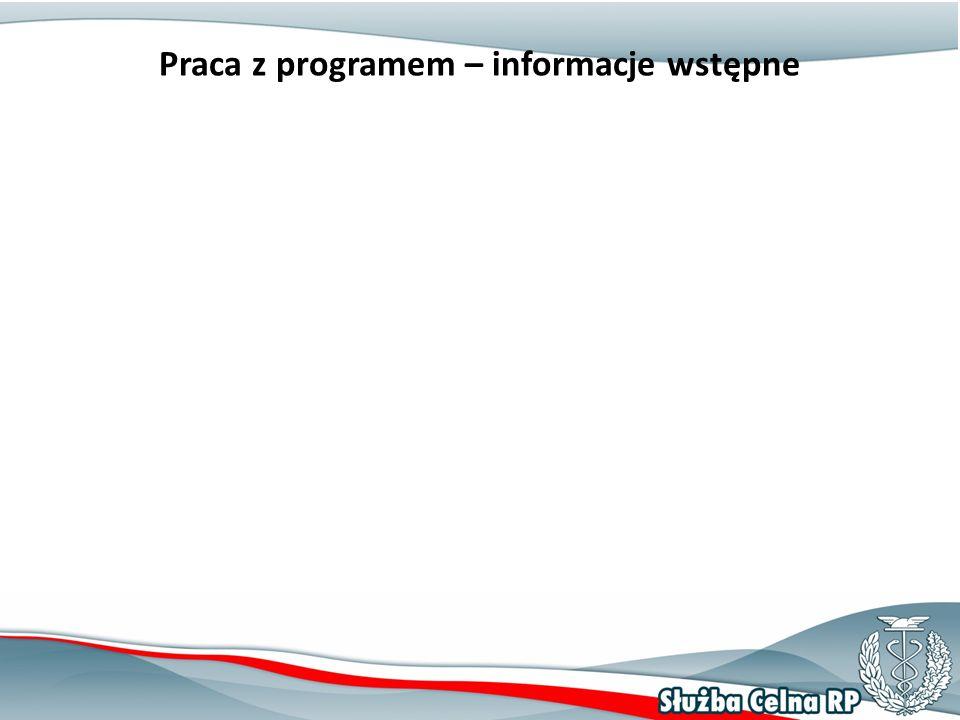 """Praca z programem – informacje wstępne Szczegółowe informacje dotyczące pracy z programem, znaczeniem poszczególnych pól programu oraz zasady wypełniania tych pól zostały opisane w dokumencie """"Podręcznik Użytkownika aplikacji e-Załączniki , który udostępniony jest na stronie internetowej Izby Celnej w Białej Podlaskiej – menu """"Jak załatwić sprawę > Zadania Centralne"""