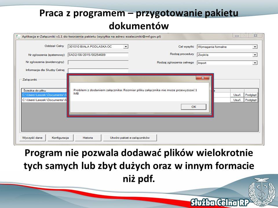 Praca z programem – przygotowanie pakietu dokumentów Program nie pozwala dodawać plików wielokrotnie tych samych lub zbyt dużych oraz w innym formacie niż pdf.