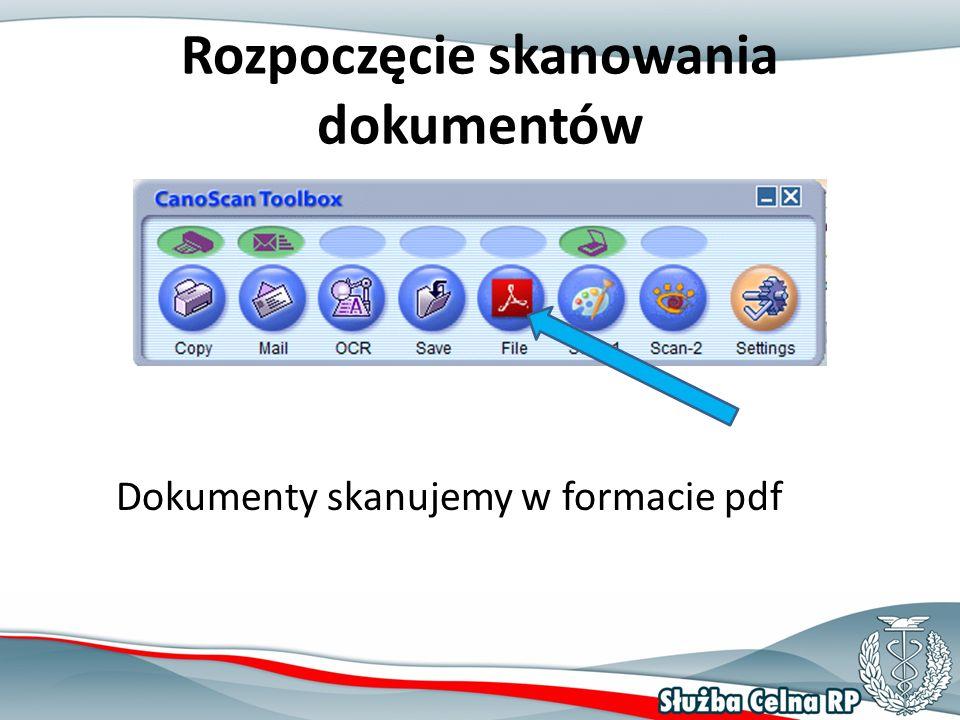 Rozpoczęcie skanowania dokumentów Dokumenty skanujemy w formacie pdf