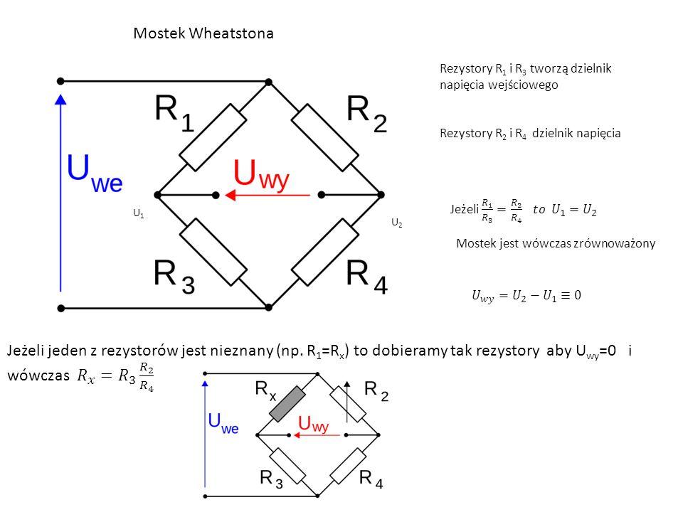Mostek Wheatstona U1U1 U2U2 Rezystory R 1 i R 3 tworzą dzielnik napięcia wejściowego Rezystory R 2 i R 4 dzielnik napięcia Mostek jest wówczas zrównow