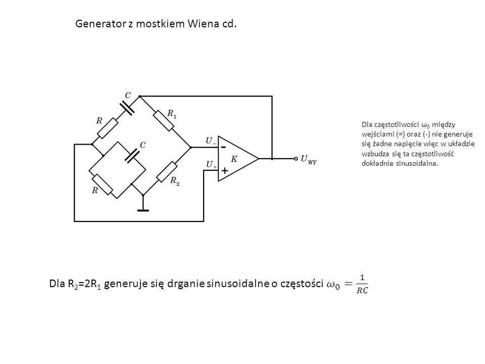 Generator z mostkiem Wiena cd. Dla częstotliwości ω 0 między wejściami (=) oraz (-) nie generuje się żadne napięcie więc w układzie wzbudza się ta czę