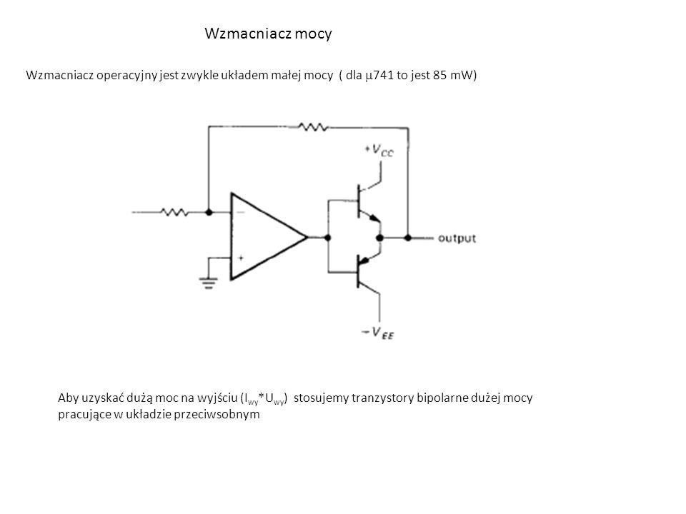 Wzmacniacz mocy Wzmacniacz operacyjny jest zwykle układem małej mocy ( dla  741 to jest 85 mW) Aby uzyskać dużą moc na wyjściu (I wy *U wy ) stosujem