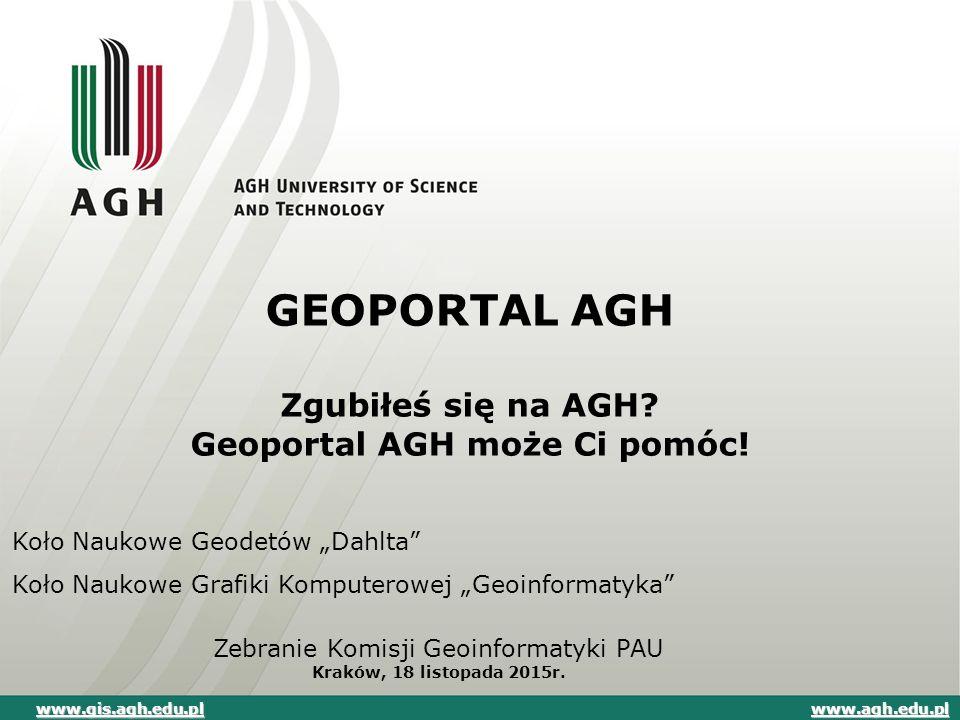Składowe Geoportalu AGH www.agh.edu.pl Geoportal 2D Geoportal 3D Geoportal mobilny www.gis.agh.edu.pl www.agh.edu.pl