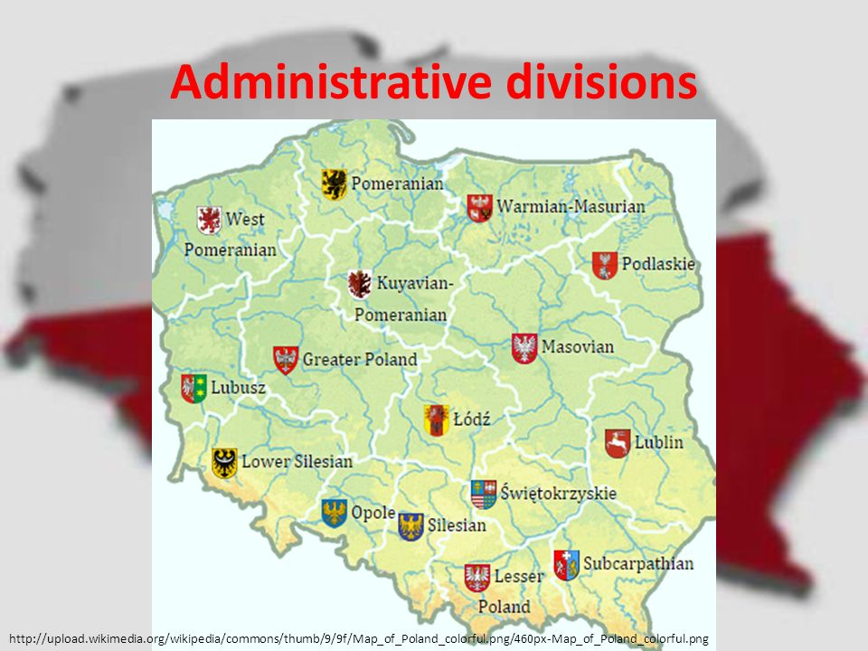Administrative divisions http://upload.wikimedia.org/wikipedia/commons/thumb/9/9f/Map_of_Poland_colorful.png/460px-Map_of_Poland_colorful.png