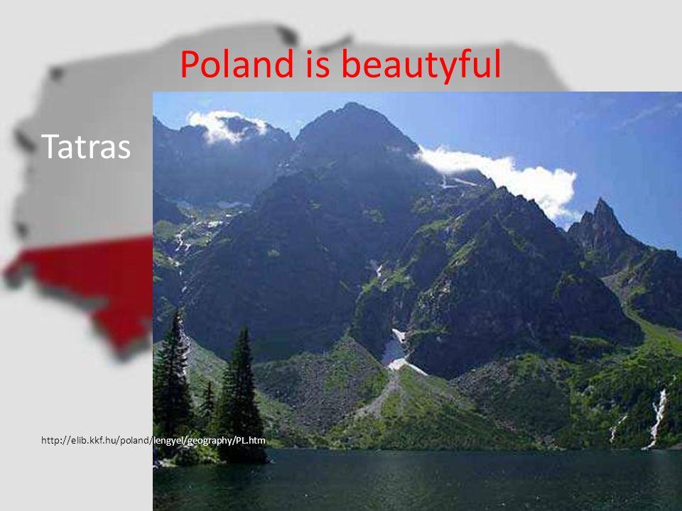 Poland is beautyful Tatras http://elib.kkf.hu/poland/lengyel/geography/PL.htm