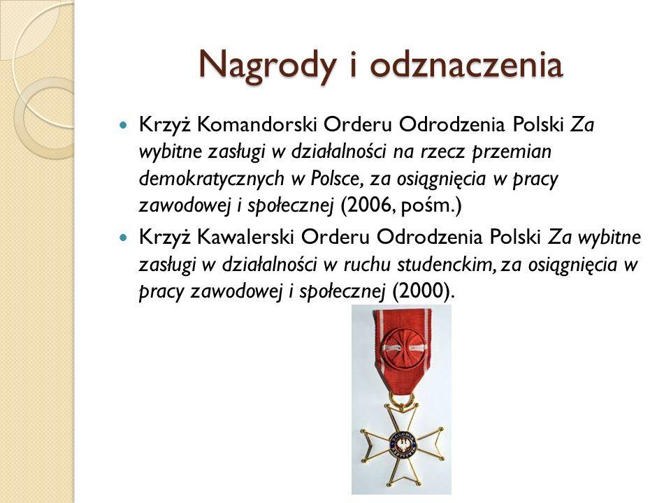 Nagrody i odznaczenia Krzyż Komandorski Orderu Odrodzenia Polski Za wybitne zasługi w działalności na rzecz przemian demokratycznych w Polsce, za osią