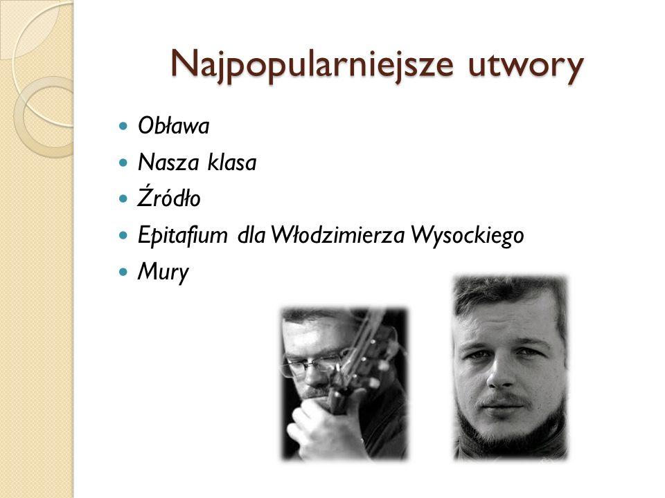 Najpopularniejsze utwory Obława Nasza klasa Źródło Epitafium dla Włodzimierza Wysockiego Mury