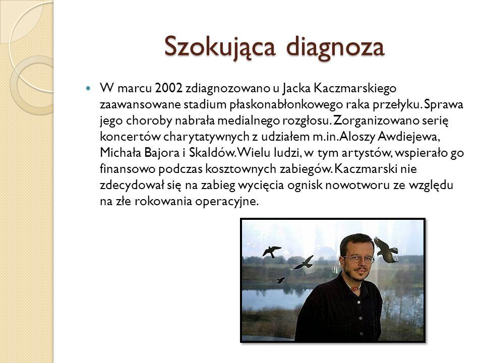 Szokująca diagnoza W marcu 2002 zdiagnozowano u Jacka Kaczmarskiego zaawansowane stadium płaskonabłonkowego raka przełyku. Sprawa jego choroby nabrała