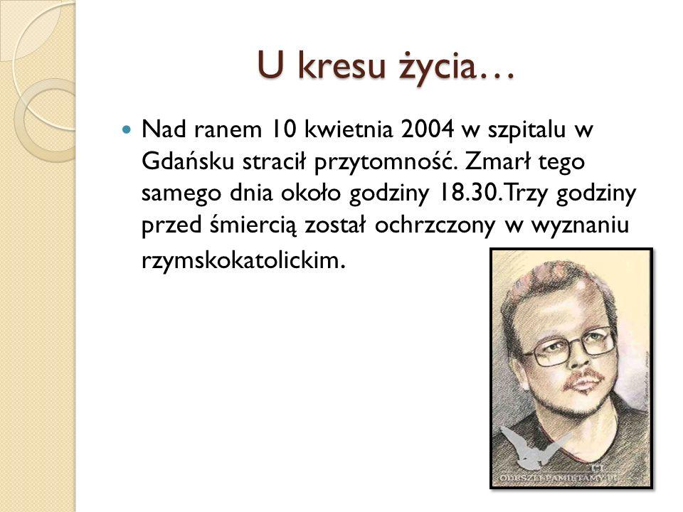 U kresu życia… Nad ranem 10 kwietnia 2004 w szpitalu w Gdańsku stracił przytomność. Zmarł tego samego dnia około godziny 18.30. Trzy godziny przed śmi
