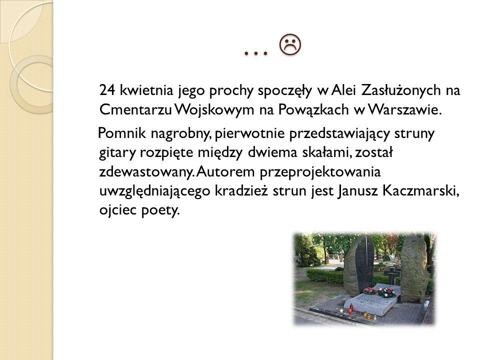 …  24 kwietnia jego prochy spoczęły w Alei Zasłużonych na Cmentarzu Wojskowym na Powązkach w Warszawie. Pomnik nagrobny, pierwotnie przedstawiający s