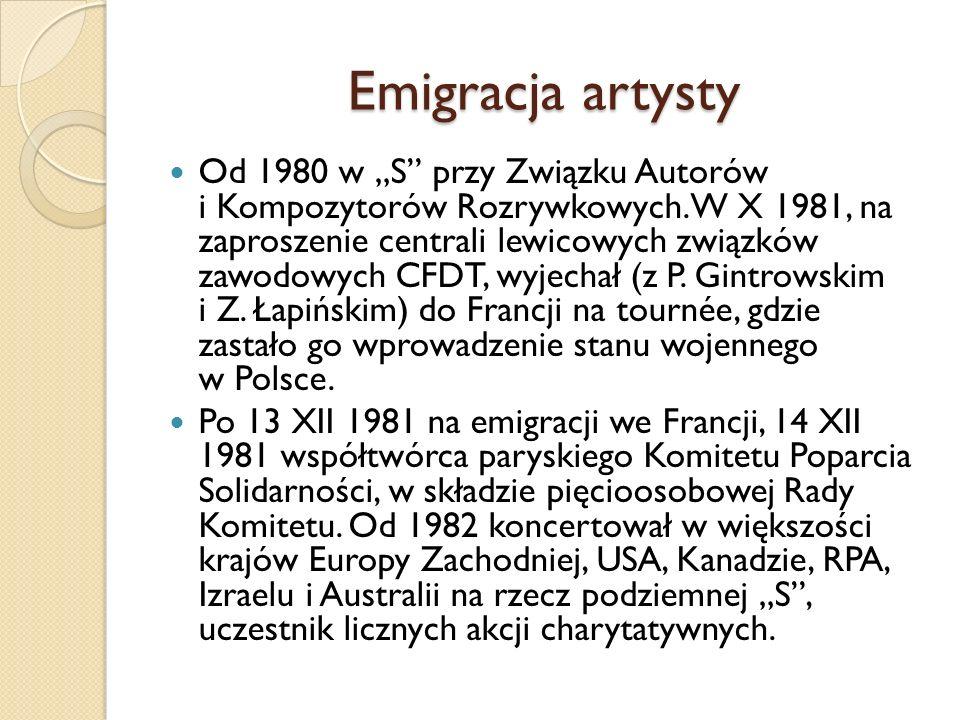 """Emigracja artysty Od 1980 w """"S"""" przy Związku Autorów i Kompozytorów Rozrywkowych. W X 1981, na zaproszenie centrali lewicowych związków zawodowych CFD"""