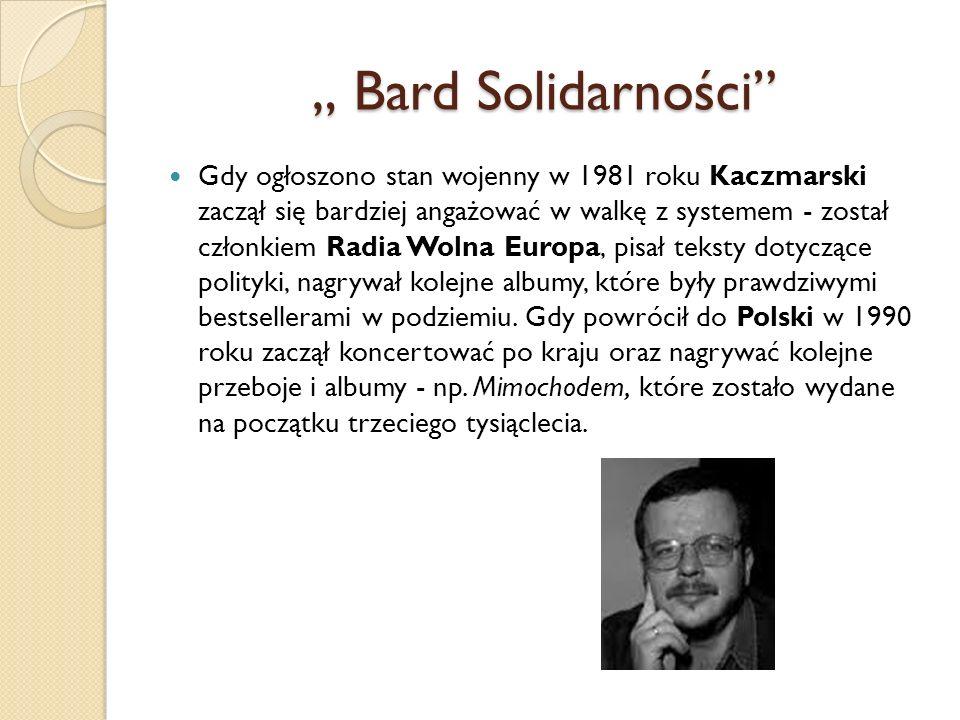 """"""" Bard Solidarności"""" Gdy ogłoszono stan wojenny w 1981 roku Kaczmarski zaczął się bardziej angażować w walkę z systemem - został członkiem Radia Wolna"""