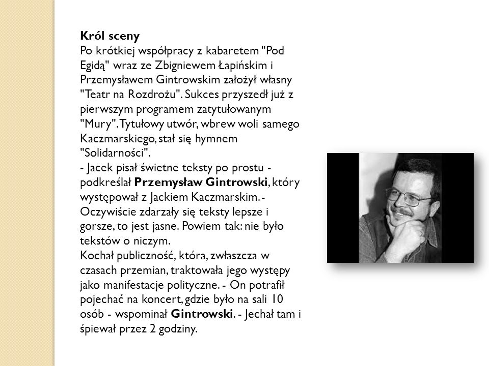 ,,Mury W 1979 roku wraz z Przemysławem Gintrowskim i Zbigniewem Łapińskim przygotował program poetycki Mury.