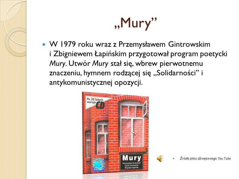""",,Mury"""" W 1979 roku wraz z Przemysławem Gintrowskim i Zbigniewem Łapińskim przygotował program poetycki Mury. Utwór Mury stał się, wbrew pierwotnemu z"""