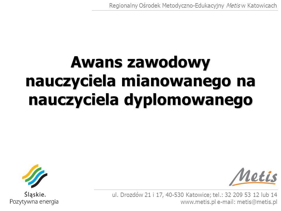 ul. Drozdów 21 i 17, 40-530 Katowice; tel.: 32 209 53 12 lub 14 www.metis.pl e-mail: metis@metis.pl Regionalny Ośrodek Metodyczno-Edukacyjny Metis w K