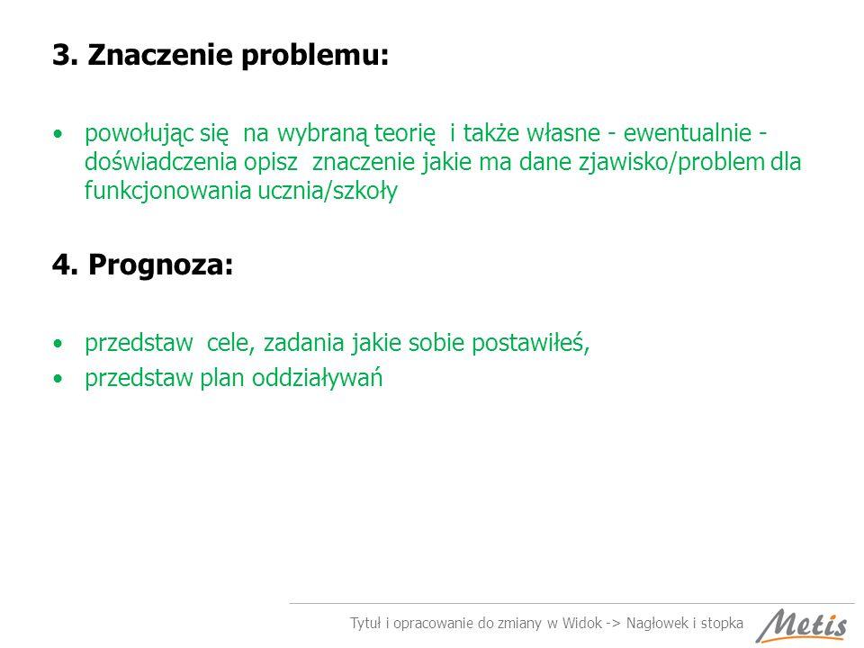 3. Znaczenie problemu: powołując się na wybraną teorię i także własne - ewentualnie - doświadczenia opisz znaczenie jakie ma dane zjawisko/problem dla
