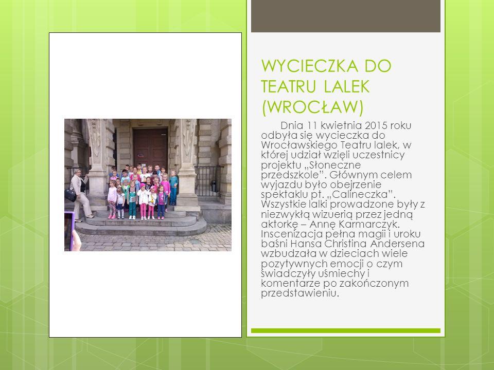 """WYCIECZKA DO TEATRU LALEK (WROCŁAW) Dnia 11 kwietnia 2015 roku odbyła się wycieczka do Wrocławskiego Teatru lalek, w której udział wzięli uczestnicy projektu """"Słoneczne przedszkole ."""