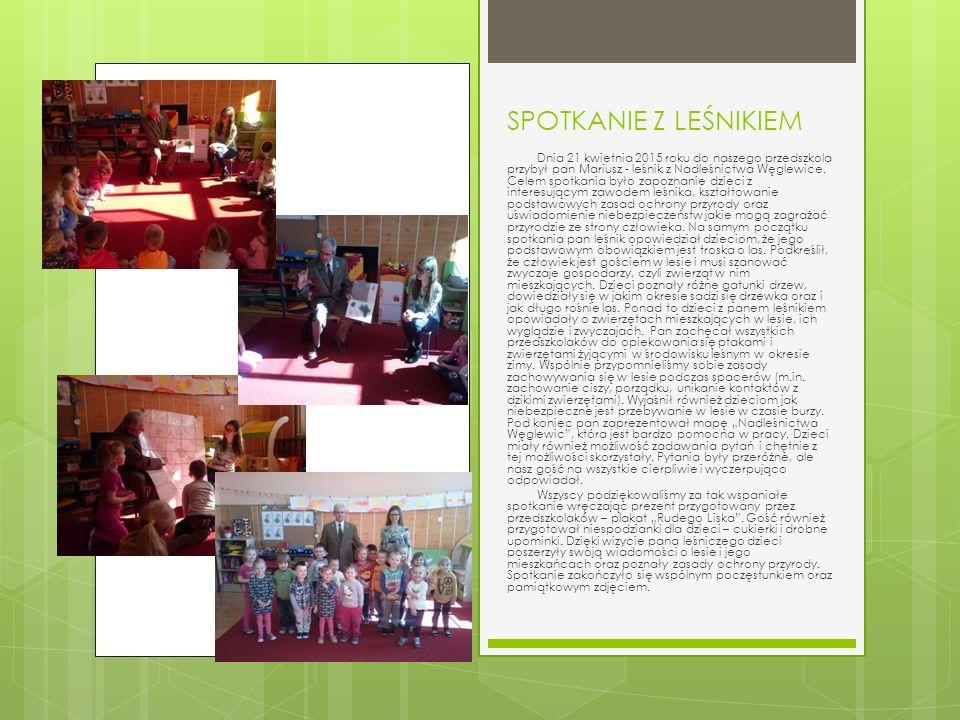 SPOTKANIE Z LEŚNIKIEM Dnia 21 kwietnia 2015 roku do naszego przedszkola przybył pan Mariusz - leśnik z Nadleśnictwa Węglewice.