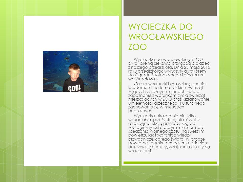 WYCIECZKA DO WROCŁAWSKIEGO ZOO Wycieczka do wrocławskiego ZOO była kolejną ciekawą przygodą dla dzieci z naszego przedszkola.