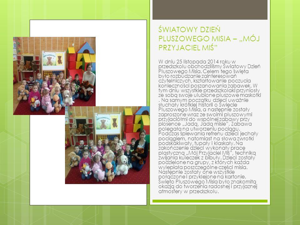 """ŚWIATOWY DZIEŃ PLUSZOWEGO MISIA – """"MÓJ PRZYJACIEL MIŚ W dniu 25 listopada 2014 roku w przedszkolu obchodziliśmy Światowy Dzień Pluszowego Misia."""