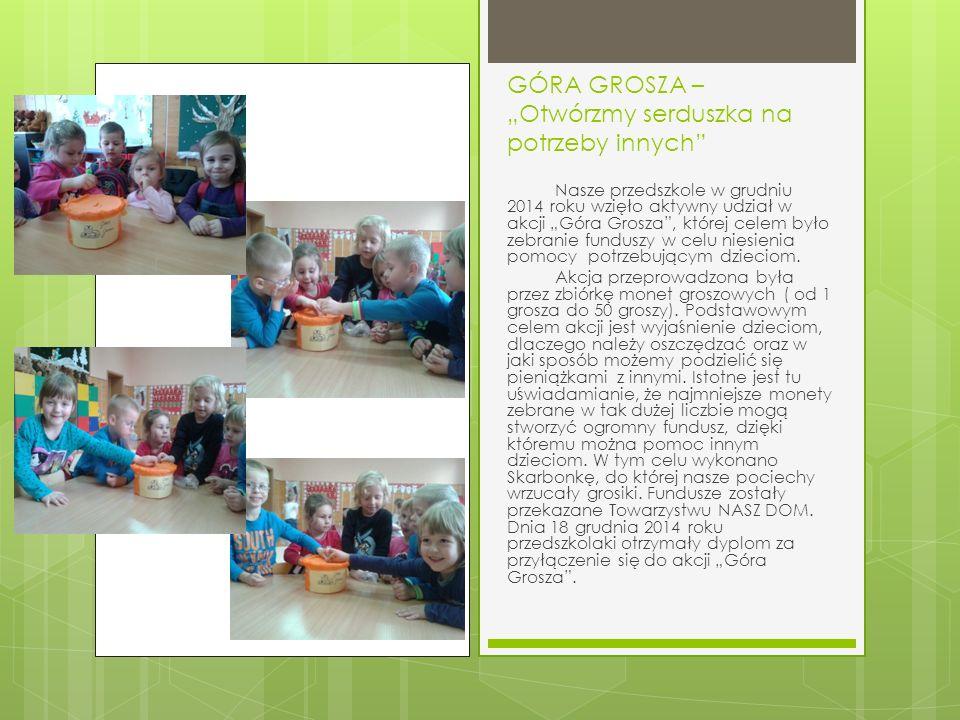 """GÓRA GROSZA – """"Otwórzmy serduszka na potrzeby innych Nasze przedszkole w grudniu 2014 roku wzięło aktywny udział w akcji """"Góra Grosza , której celem było zebranie funduszy w celu niesienia pomocy potrzebującym dzieciom."""