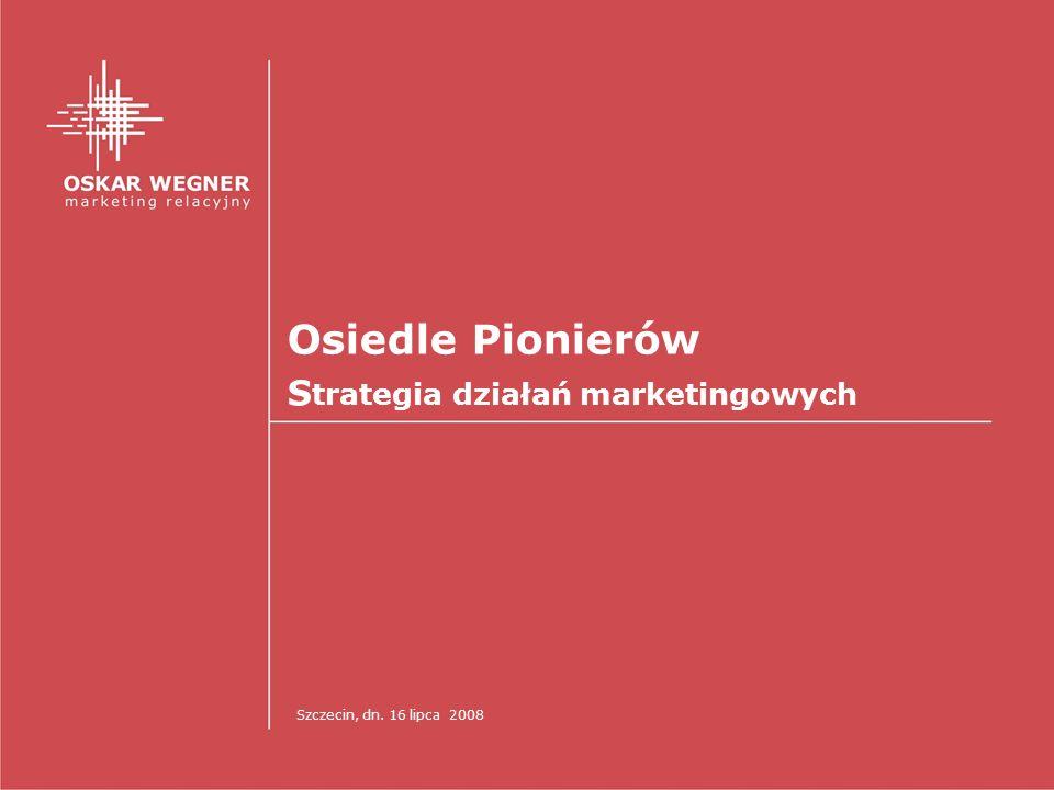 Osiedle Pionierów S trategia działań marketingowych Szczecin, dn. 16 lipca 2008