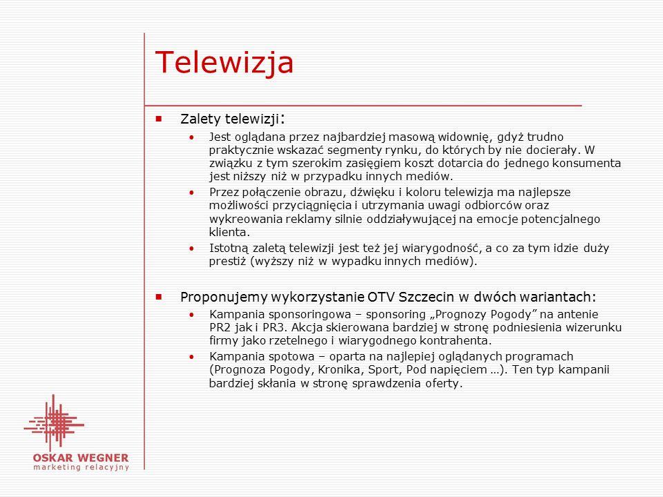 Telewizja ■ Zalety telewizji : Jest oglądana przez najbardziej masową widownię, gdyż trudno praktycznie wskazać segmenty rynku, do których by nie docierały.
