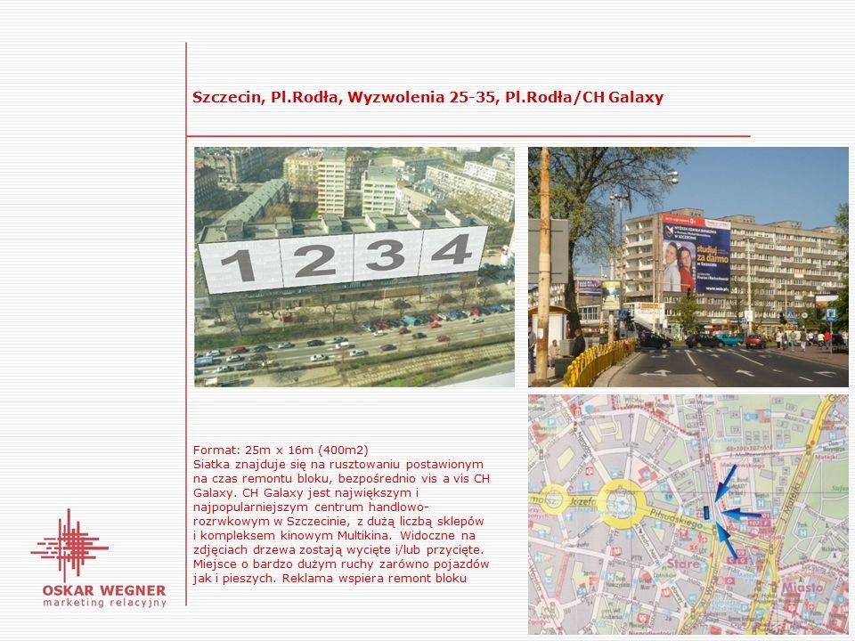 Szczecin, Pl.Rodła, Wyzwolenia 25-35, Pl.Rodła/CH Galaxy Format: 25m x 16m (400m2) Siatka znajduje się na rusztowaniu postawionym na czas remontu bloku, bezpośrednio vis a vis CH Galaxy.
