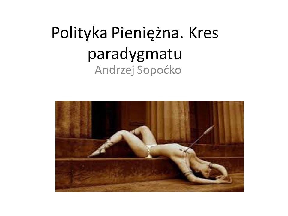 Polityka Pieniężna. Kres paradygmatu Andrzej Sopoćko