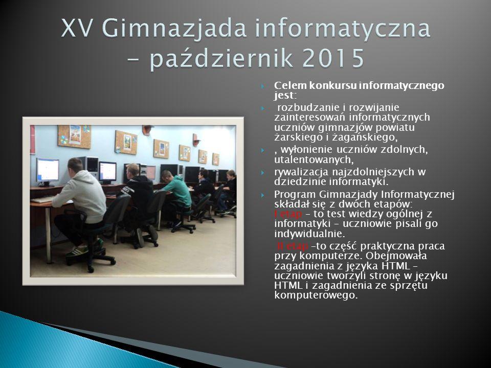  Celem konkursu informatycznego jest:  rozbudzanie i rozwijanie zainteresowań informatycznych uczniów gimnazjów powiatu żarskiego i żagańskiego, , wyłonienie uczniów zdolnych, utalentowanych,  rywalizacja najzdolniejszych w dziedzinie informatyki.