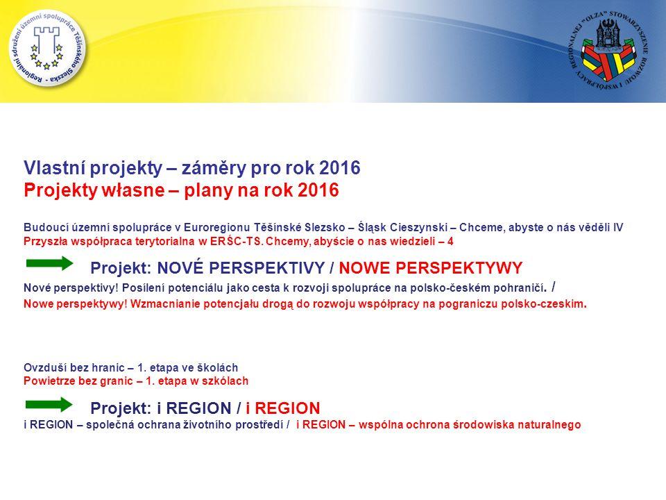 Vlastní projekty – záměry pro rok 2016 Projekty własne – plany na rok 2016 Budoucí územní spolupráce v Euroregionu Těšínské Slezsko – Śląsk Cieszynski – Chceme, abyste o nás věděli IV Przyszła współpraca terytorialna w ERŚC-TS.