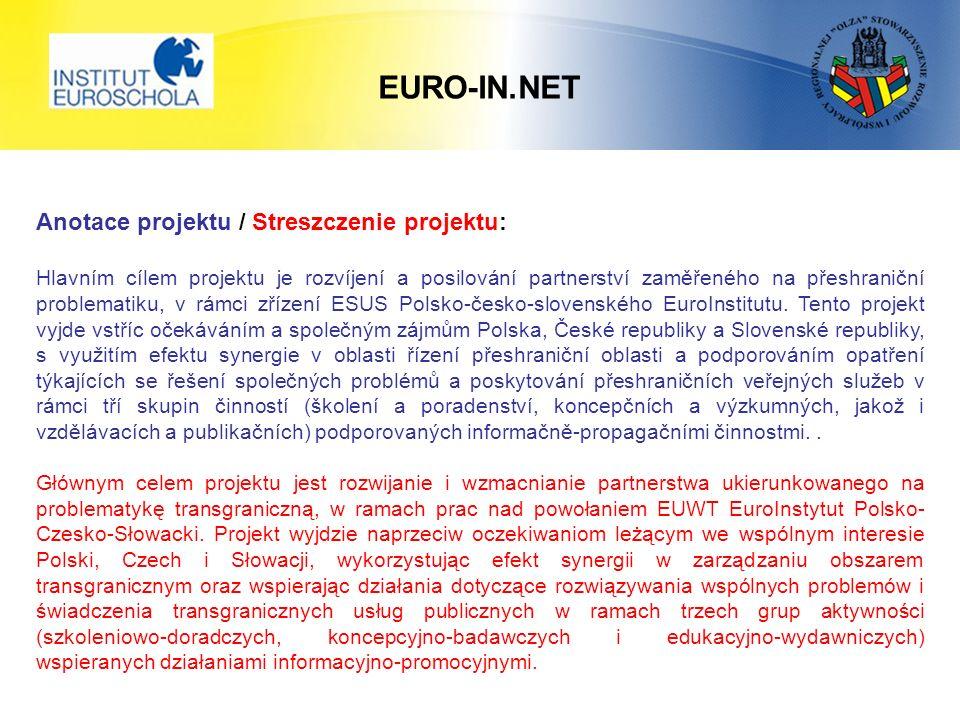 EURO-IN.NET Anotace projektu / Streszczenie projektu: Hlavním cílem projektu je rozvíjení a posilování partnerství zaměřeného na přeshraniční problematiku, v rámci zřízení ESUS Polsko-česko-slovenského EuroInstitutu.