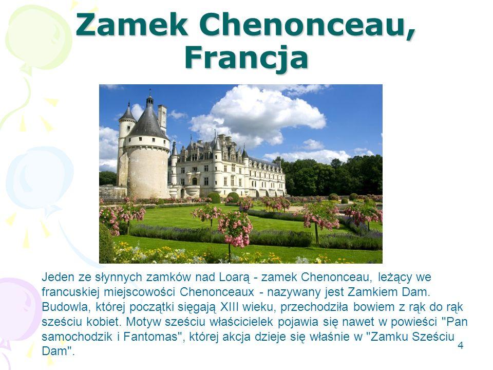 Zamek Chenonceau, Francja Jeden ze słynnych zamków nad Loarą - zamek Chenonceau, leżący we francuskiej miejscowości Chenonceaux - nazywany jest Zamkie