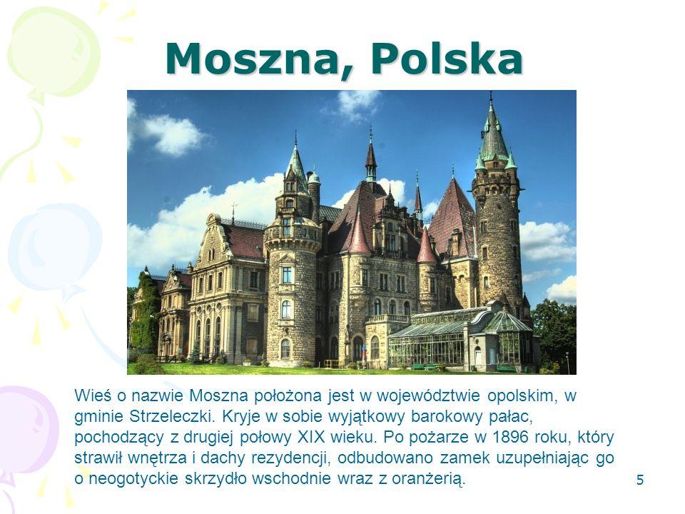 Moszna, Polska Wieś o nazwie Moszna położona jest w województwie opolskim, w gminie Strzeleczki. Kryje w sobie wyjątkowy barokowy pałac, pochodzący z