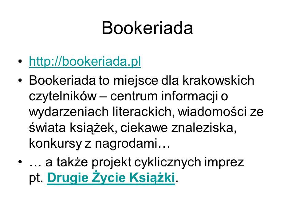 Bookeriada http://bookeriada.pl Bookeriada to miejsce dla krakowskich czytelników – centrum informacji o wydarzeniach literackich, wiadomości ze świat