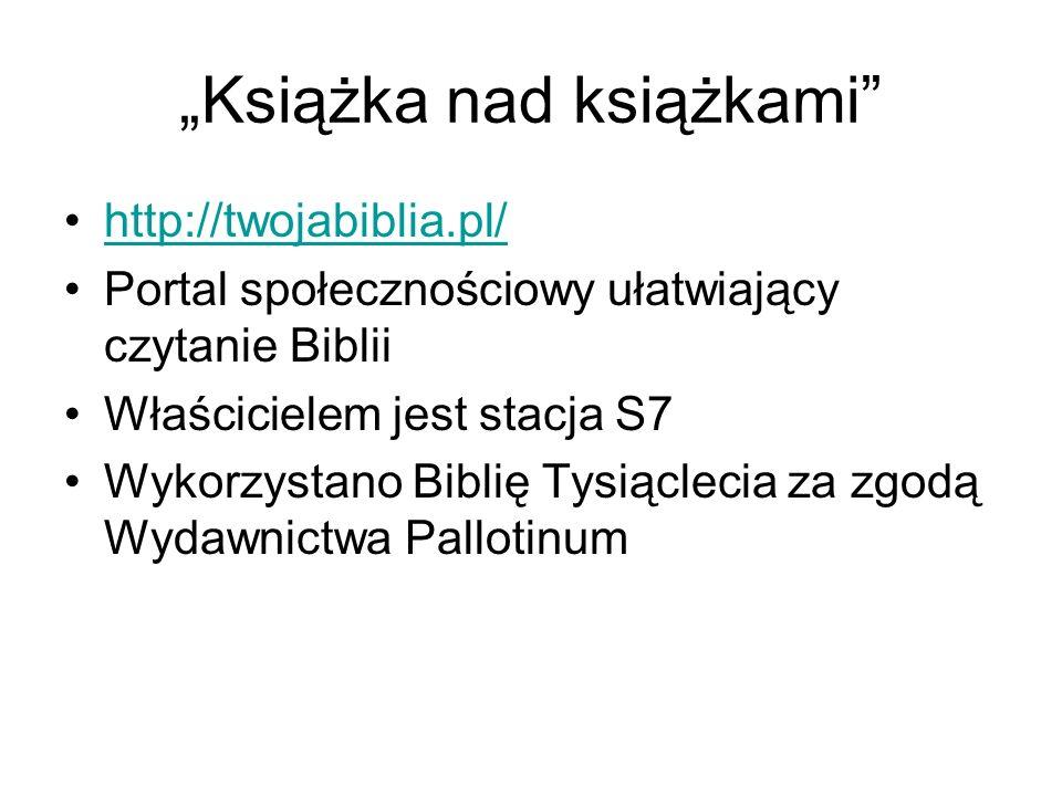 """""""Książka nad książkami"""" http://twojabiblia.pl/ Portal społecznościowy ułatwiający czytanie Biblii Właścicielem jest stacja S7 Wykorzystano Biblię Tysi"""