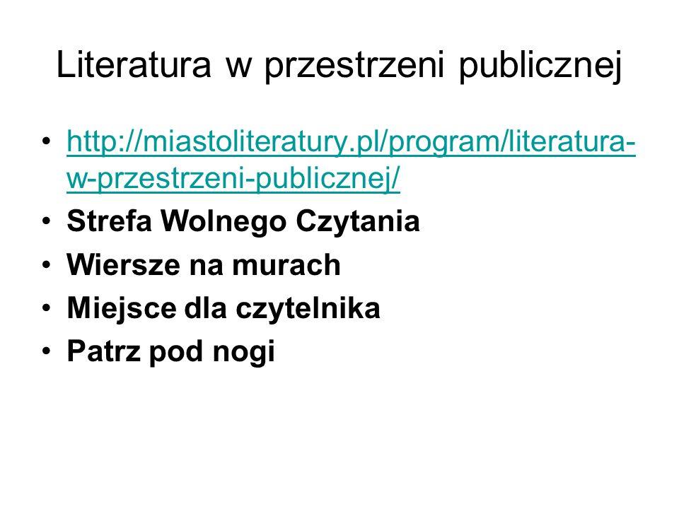 Literatura w przestrzeni publicznej http://miastoliteratury.pl/program/literatura- w-przestrzeni-publicznej/http://miastoliteratury.pl/program/literat