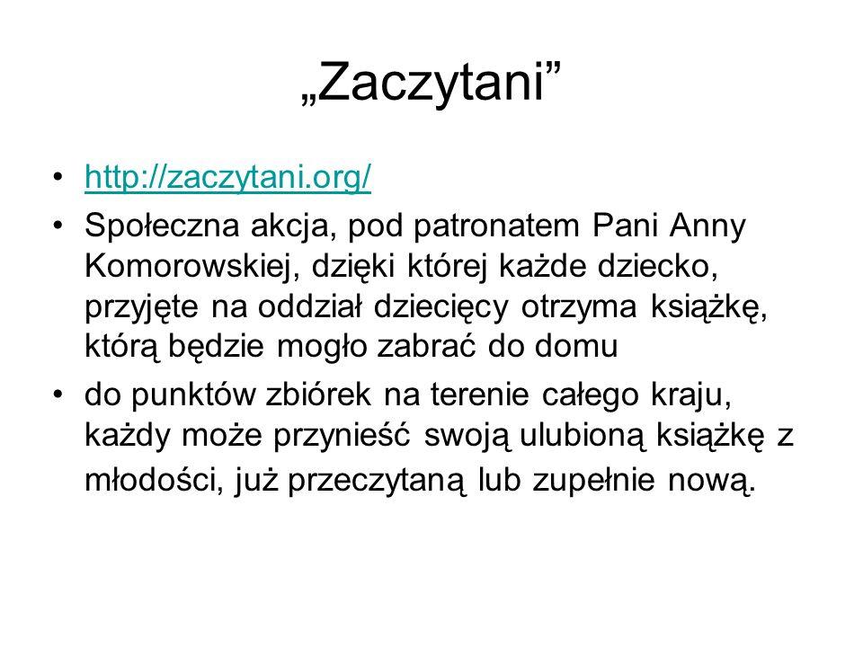 """""""Zaczytani"""" http://zaczytani.org/ Społeczna akcja, pod patronatem Pani Anny Komorowskiej, dzięki której każde dziecko, przyjęte na oddział dziecięcy o"""