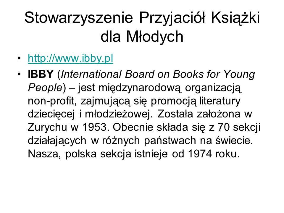 Stowarzyszenie Przyjaciół Książki dla Młodych http://www.ibby.pl IBBY (International Board on Books for Young People) – jest międzynarodową organizacj