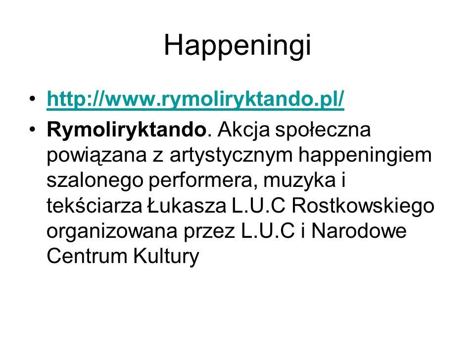 Happeningi http://www.rymoliryktando.pl/ Rymoliryktando. Akcja społeczna powiązana z artystycznym happeningiem szalonego performera, muzyka i tekściar