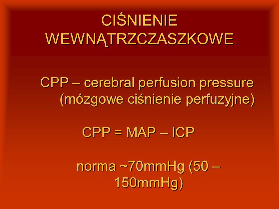 CIŚNIENIE WEWNĄTRZCZASZKOWE CPP – cerebral perfusion pressure (mózgowe ciśnienie perfuzyjne) (mózgowe ciśnienie perfuzyjne) CPP = MAP – ICP norma ~70m