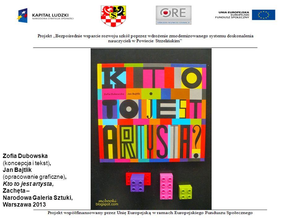 Zofia Dubowska (koncepcja i tekst), Jan Bajtlik (opracowanie graficzne), Kto to jest artysta, Zachęta – Narodowa Galeria Sztuki, Warszawa 2013