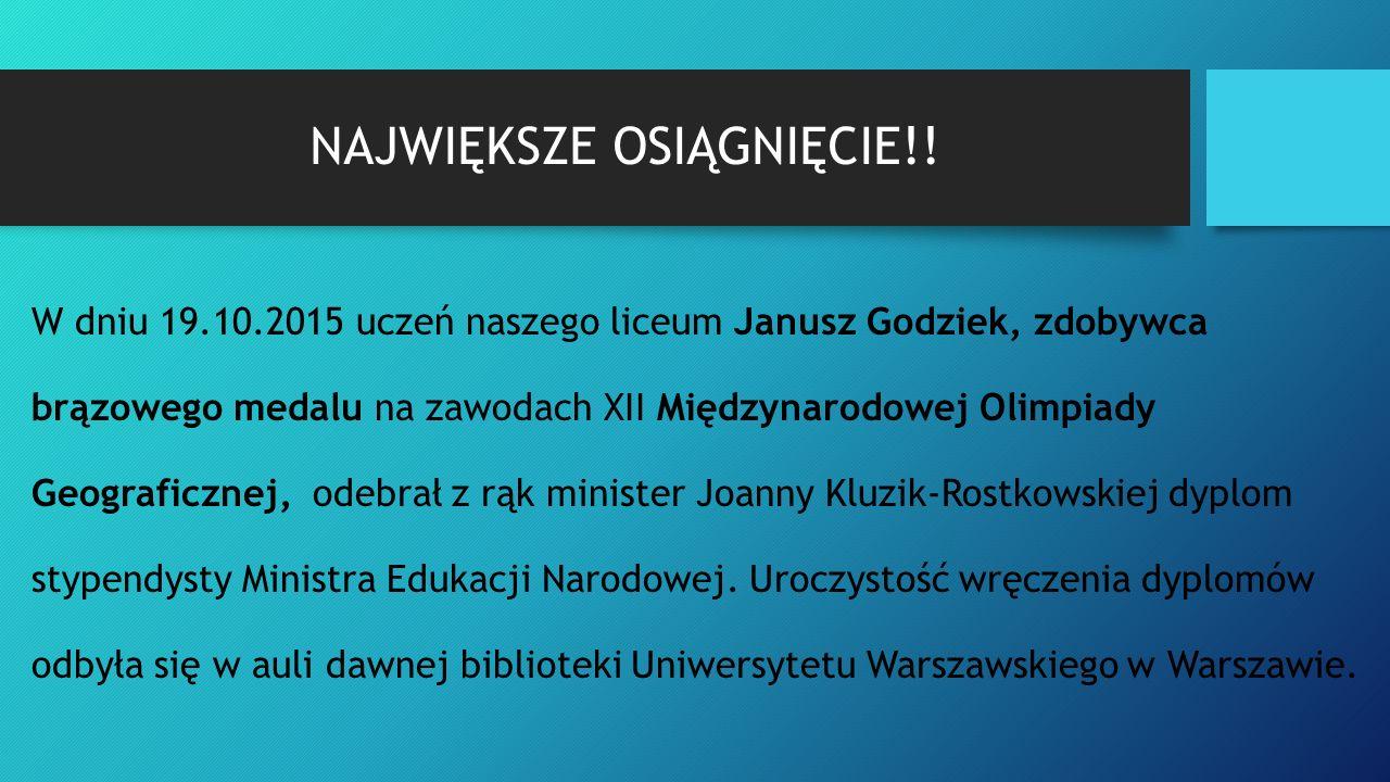 NAJWIĘKSZE OSIĄGNIĘCIE!! W dniu 19.10.2015 uczeń naszego liceum Janusz Godziek, zdobywca brązowego medalu na zawodach XII Międzynarodowej Olimpiady Ge