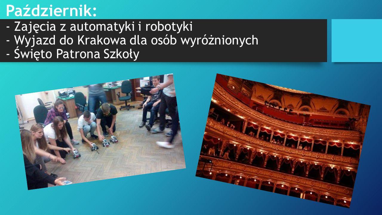 Październik: - Zajęcia z automatyki i robotyki - Wyjazd do Krakowa dla osób wyróżnionych - Święto Patrona Szkoły
