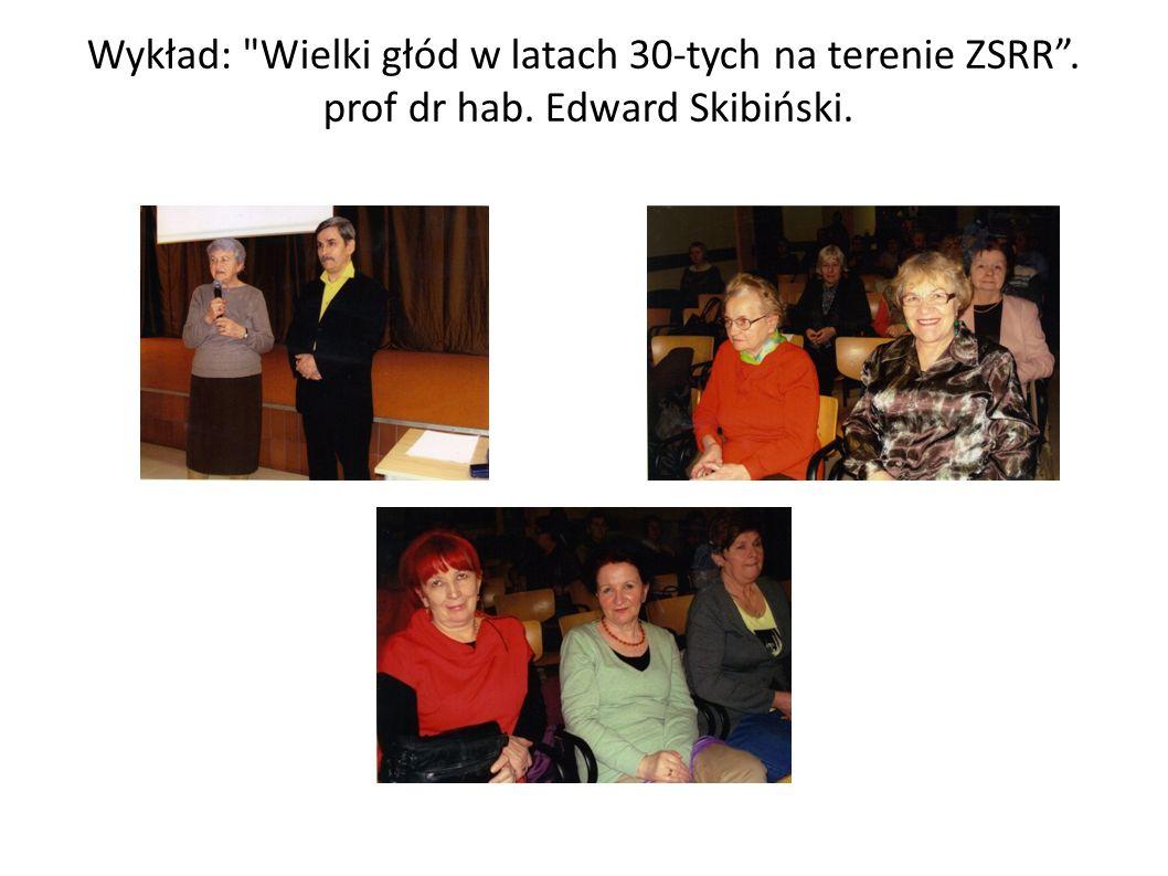 Wykład: Wielki głód w latach 30-tych na terenie ZSRR . prof dr hab. Edward Skibiński.