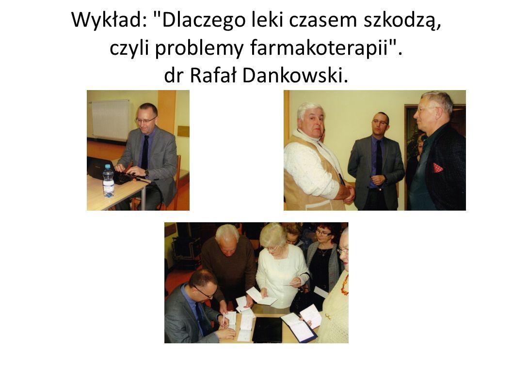 Wykład: Dlaczego leki czasem szkodzą, czyli problemy farmakoterapii . dr Rafał Dankowski.
