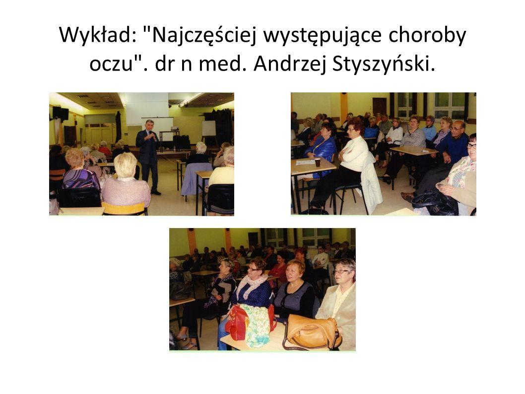 Wykład: Najczęściej występujące choroby oczu . dr n med. Andrzej Styszyński.