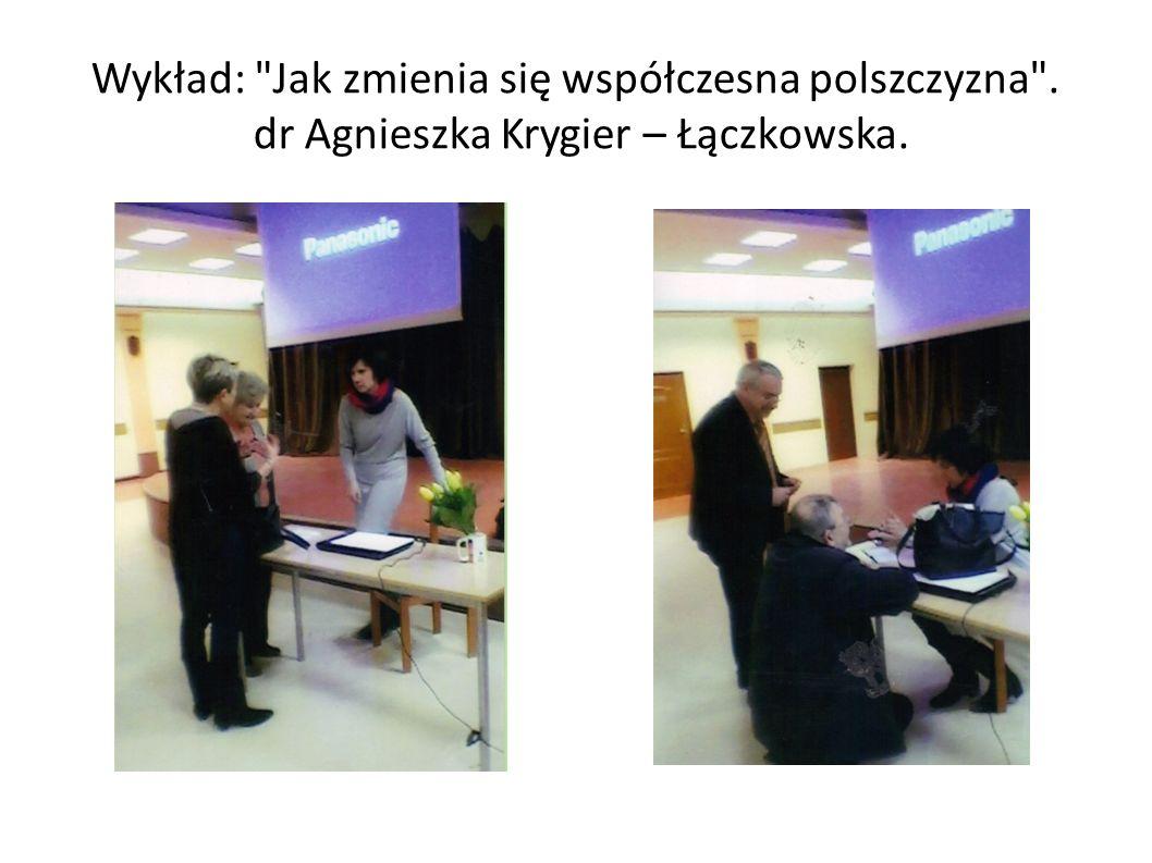 Wykład: Jak zmienia się współczesna polszczyzna . dr Agnieszka Krygier – Łączkowska.