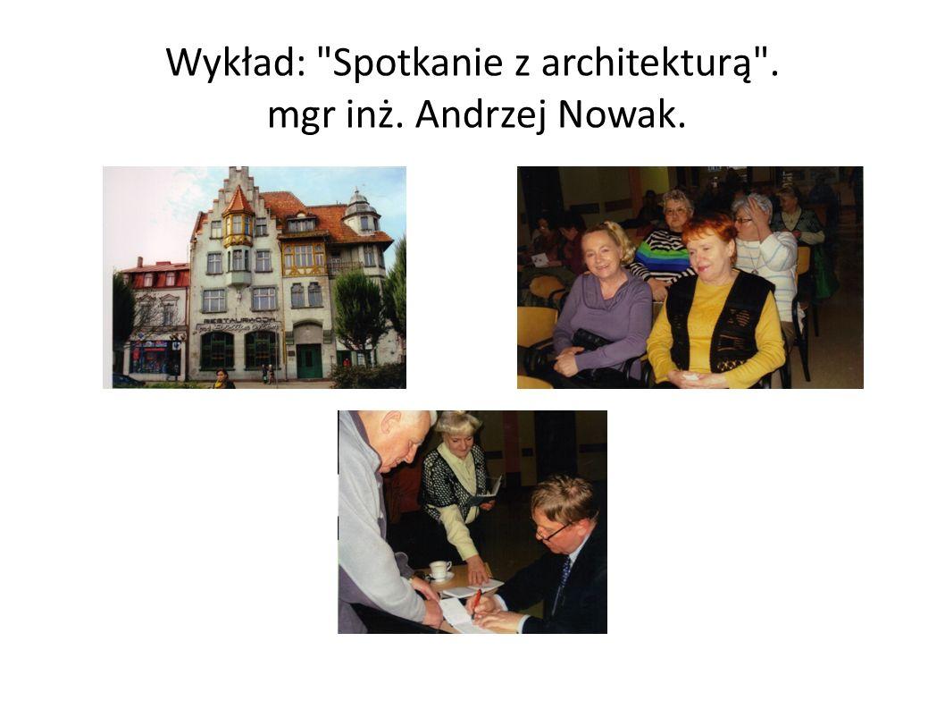 Wykład: Spotkanie z architekturą . mgr inż. Andrzej Nowak.