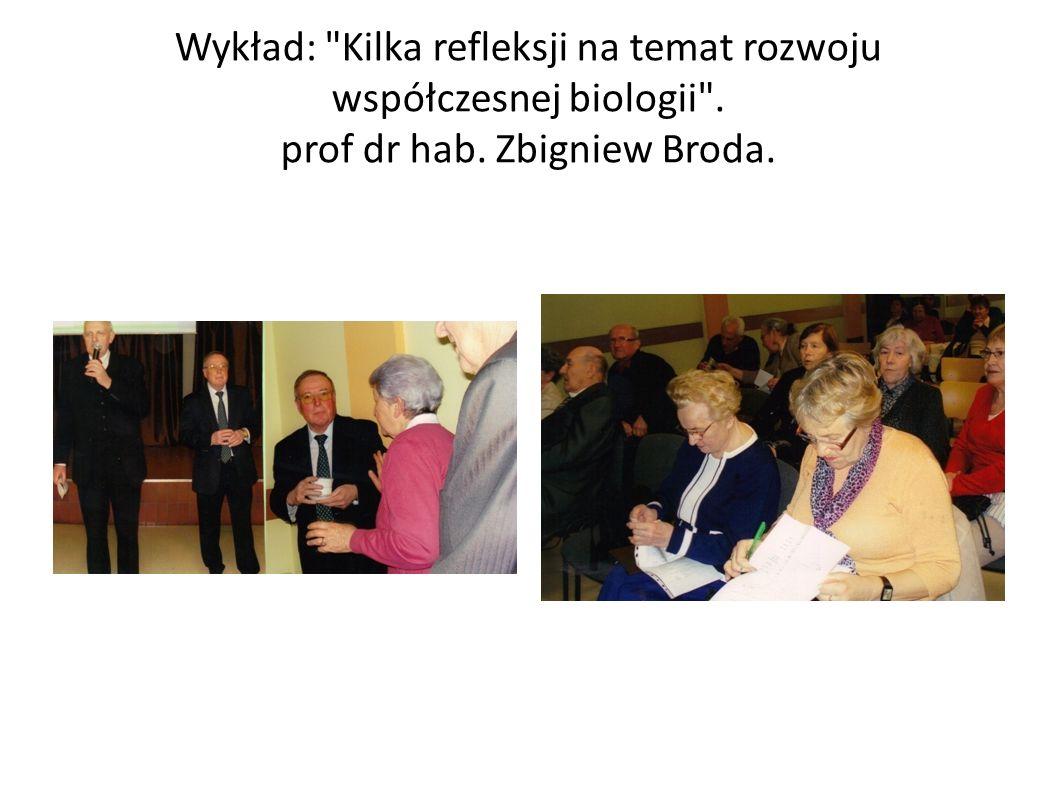 Wykład: Kilka refleksji na temat rozwoju współczesnej biologii . prof dr hab. Zbigniew Broda.